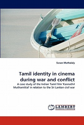 Tamil Identity in Cinema During War and Conflict - Muthalaly, Susan