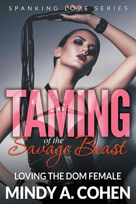 Taming of the Savage Beast: Loving the Dom Female (Spanking Love Series) - Cohen, Mindy a