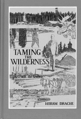 Taming the Wilderness - Drache, Hiram M