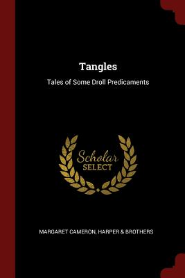 Tangles: Tales of Some Droll Predicaments - Cameron, Margaret, and & Brothers, Harper