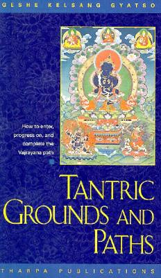 Tantric Grounds and Paths: How to Enter, Progress On, and Complete the Vajrayana Path - Gyatso, Geshe Kelsang