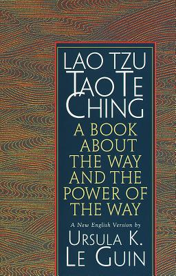Tao Te Ching: A Book about the Way and the Power of the Way - Tzu, Lao, Professor, and Le Guin, Ursula K (Translated by)