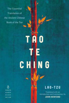Tao Te Ching: The Essential Translation of the Ancient Chinese Book of the Tao (Penguin Classics Deluxe Edition) - Lao Tzu, and Minford, John (Translated by)