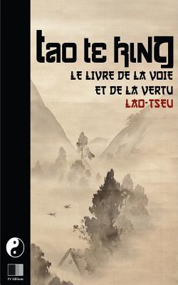 Tao Te King. Le Livre de La Voie Et de La Vertue. - Tseu, Lao