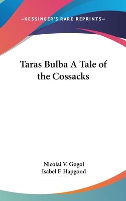 Taras Bulba; A Tale of the Cossacks - Gogol, Nikolai Vasil'evich