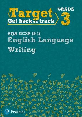 Target Grade 3 Writing AQA GCSE (9-1) English Language Workbook: Target Grade 3 Writing AQA GCSE (9-1) English Language Workbook -