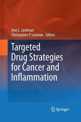 Targeted Drug Strategies for Cancer and Inflammation - Jackman, Ann L (Editor), and Leamon, Christopher P (Editor)