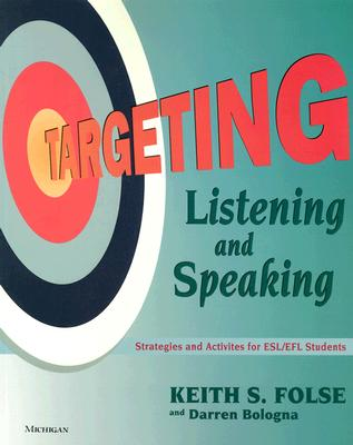 Targeting Listening and Speaking: Strategies and Activities for ESL/Efl Students - Folse, Keith S, and Bologna, Darren P