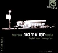 Tarik O'Regan: Threshold of Night  - Carr Hornbuckle (tenor); Company of Strings; Conspirare; Jonathan Subia (tenor); Kathlene Ritch (soprano);...