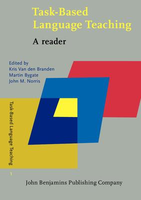 Task-Based Language Teaching: A reader - Branden, Kris van den (Editor), and Bygate, Martin (Editor), and Norris, John M. (Editor)