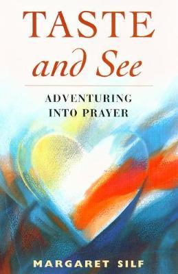 Taste and See: Adventuring into Prayer - Silf, Margaret
