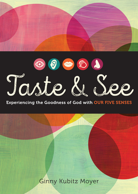 Taste and See: Experiencing the Goodness of God with Our Five Senses - Moyer, Ginny Kubitz