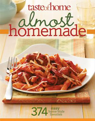 Taste of Home Almost Homemade: 374 Easy Home-Style Favorites - Taste of Home Magazine, and Taste of Home