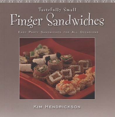 Tastefully Small Finger Sandwiches: Easy Party Sandwiches for All Occasions - Hendrickson, Kin