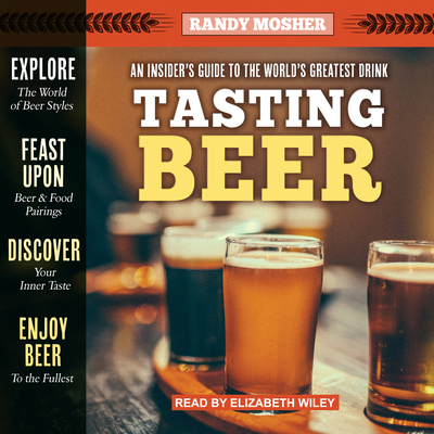 Tasting Beer, 2nd Edition: An Insider's Guide to the World's Greatest Drink - Mosher, Randy, and Corren, Donald (Narrator)
