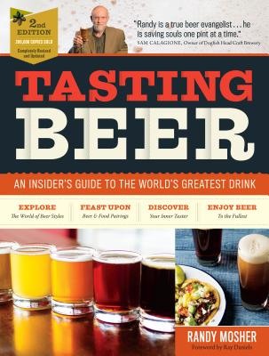 Tasting Beer, 2nd Edition - Mosher, Randy, and Daniels, Ray (Foreword by), and Calagione, Sam (Foreword by)