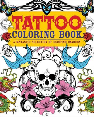 Tattoo Coloring Book: A Fantastic Selection of Exciting Imagery - Coster, Patience