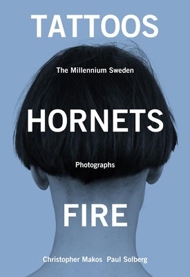 Tattoos, Hornets & Fire: The Millennium Sweden Photographs - Makos, Christopher, and Solberg, Paul