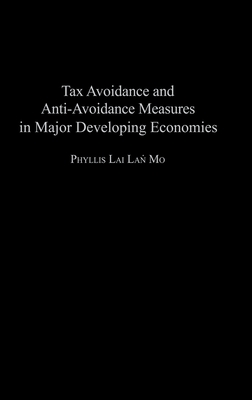 Tax Avoidance and Anti-Avoidance Measures in Major Developing Economies - Mo, Phyllis