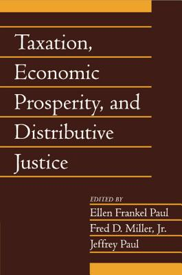 Taxation, Economic Prosperity, and Distributive Justice - Paul, Ellen Frankel (Editor), and Miller, G Tyler (Editor), and Paul, Jeffrey (Editor)
