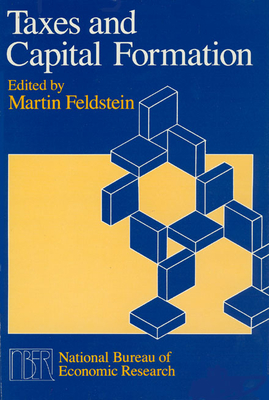 Taxes and Capital Formation - Feldstein, Martin (Editor)