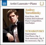 Tchaikovsky: Impromptus; Two Pieces, Op. 1; Trois Morceaux, Op. 9; Six Morceaux, Op. 21