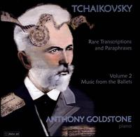 Tchaikovsky: Rare Transcriptions & Paraphrases, Vol. 2 - Music from the Ballets - Anthony Goldstone (piano)