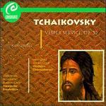 Tchaikovsky: Vesper Service Op. 52; Six Choruses