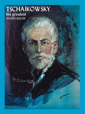 Tchaikowsky - His Greatest Piano Solos - Tchaikovsky, Pyotr Il (Composer)