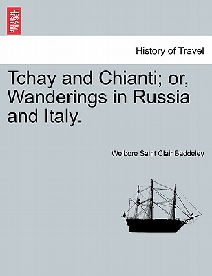 Tchay and Chianti; Or, Wanderings in Russia and Italy. - Baddeley, Welbore Saint Clair