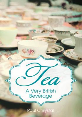 Tea: A Very British Beverage - Chrystal, Paul
