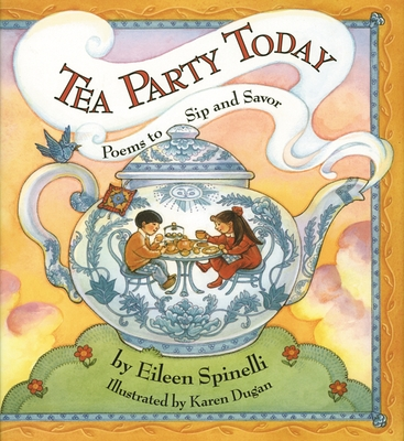 Tea Party Today: Poems to Sip and Savor - Spinelli, Eileen