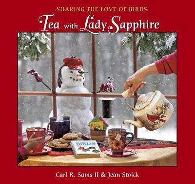 Tea with Lady Sapphire: Sharing the Love of Birds - Sams, Carl R, II, and Stoick, Jean