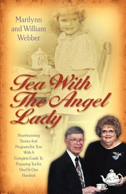 Tea with the Angel Lady - Webber, Marilynn Carlson, and Webber, William