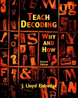 Teach Decoding: Why and How - Eldredge, J Lloyd, and Bader, Lois A
