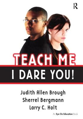 Teach Me, I Dare You! - Brough, Judith, and Bergmann, Sherrell, and Holt, Larry