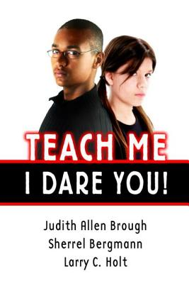 Teach Me--I Dare You! - Brough, Judith, and Bergmann, Sherrell, and Holt, Larry