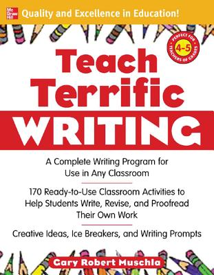 Teach Terrific Writing, Grades 4-5: A Complete Writing Program for Use in Any Classroom - Muschla, Gary Robert