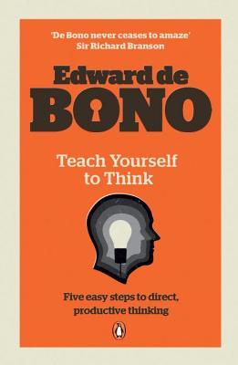 Teach Yourself To Think - De Bono, Edward