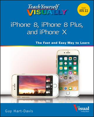 Teach Yourself Visually iPhone 8, iPhone 8 Plus, and iPhone X - Hart-Davis, Guy