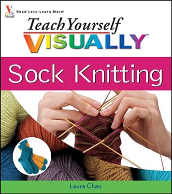 Teach Yourself Visually Sock Knitting - Chau, Laura