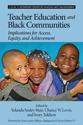Teacher Education and Black Communities: Implications for Access, Equity and Achievement - Sealey-Ruiz, Yolanda (Editor), and Lewis, Chance W. (Editor), and Toldson, Ivory (Editor)