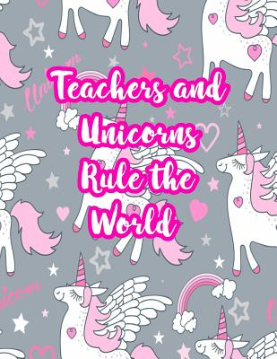 Teachers and Unicorns Rule the World: Cute Lined Journal Notebook Lesson Planner and Grade Book with Funny Quote and Unicorn Cover - Perfect for Teacher Appreciation Gifts, End of the Year and Retirement Present - Better Than Thank You Cards: Code 4248 - Lindsey, Elizabeth