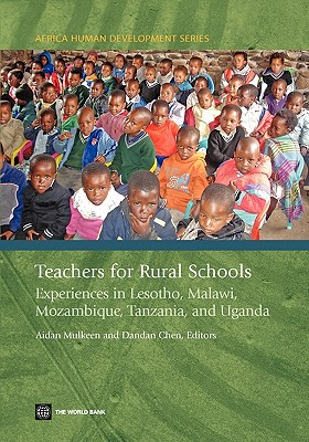 Teachers for Rural Schools: Experiences in Lesotho, Malawi, Mozambique, Tanzania, and Uganda - Mulkeen, Aidan G (Editor), and Chen, Dandan (Editor)
