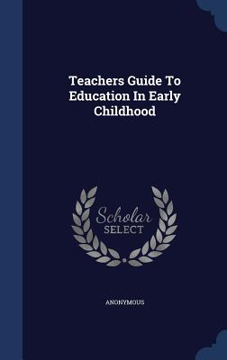 Teachers Guide to Education in Early Childhood - Anonymous