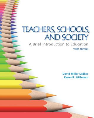 Teachers Schools and Society: A Brief Introduction to Education - Sadker, David Miller, and Zittleman, Karen R.