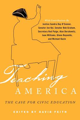 Teaching America: The Case for Civic Education - Feith, David J, and Andrew, Seth (Contributions by), and Bahmueller, Charles F (Contributions by)