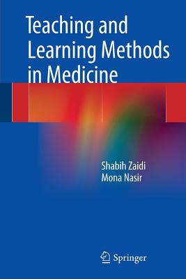 Teaching and Learning Methods in Medicine - Zaidi, Shabih H., and Nasir, Mona