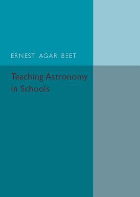 Teaching Astronomy in Schools - Beet, Ernest Agar