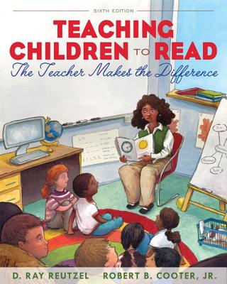 Teaching Children to Read: The Teacher Makes the Difference - Reutzel, D Ray, PhD, and Cooter, Robert B, Jr.